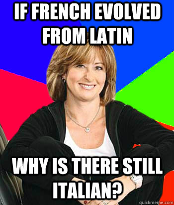 If French evolved from Latin Why is there still Italian? - If French evolved from Latin Why is there still Italian?  Sheltering Suburban Mom