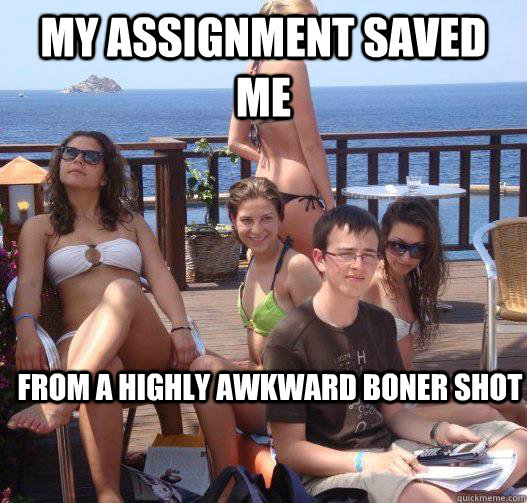 My assignment saved me from a highly awkward boner shot - My assignment saved me from a highly awkward boner shot  Priority Peter