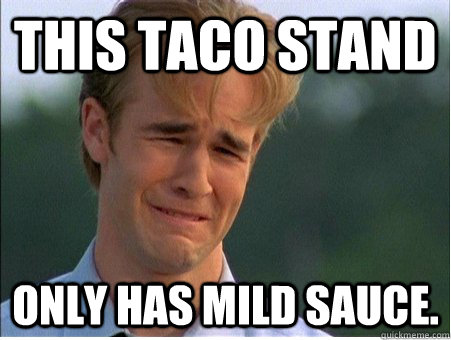 This taco stand Only has mild sauce. - This taco stand Only has mild sauce.  1990s Problems