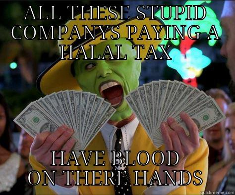 halal money - ALL THESE STUPID COMPANYS PAYING A HALAL TAX HAVE BLOOD ON THERE HANDS How I feel