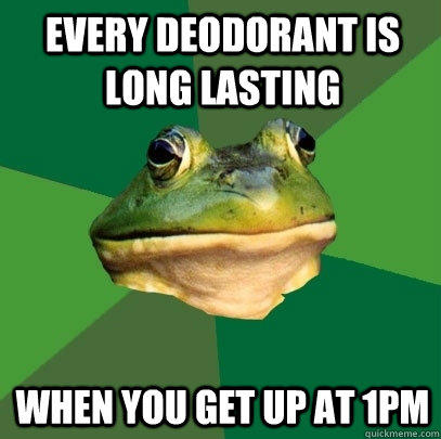 Every deodorant is long lasting when you get up at 1pm - Every deodorant is long lasting when you get up at 1pm  Foul Bachelor Frog