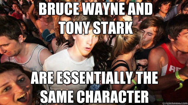 Bruce Wayne and  Tony Stark are essentially the  same character