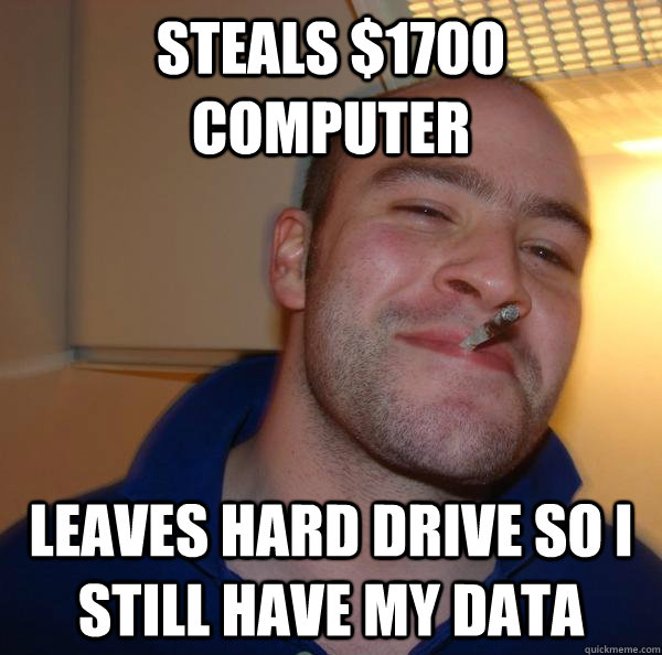 Steals $1700 computer leaves hard drive so i still have my data - Steals $1700 computer leaves hard drive so i still have my data  Misc
