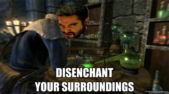 Disenchant  Your Surroundings  Disrespect Your Surroundings