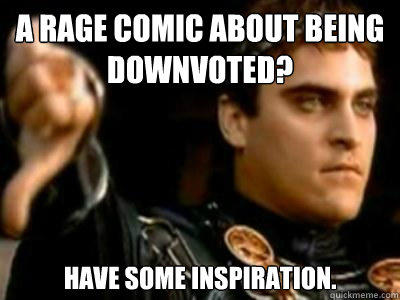 A rage comic about being downvoted? Have some inspiration. - A rage comic about being downvoted? Have some inspiration.  Downvoting Roman