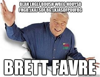 blah lhglf boush wbeg houysd fhgb;lkaj sdf bg;lkjasdfpoufbg Brett Favre