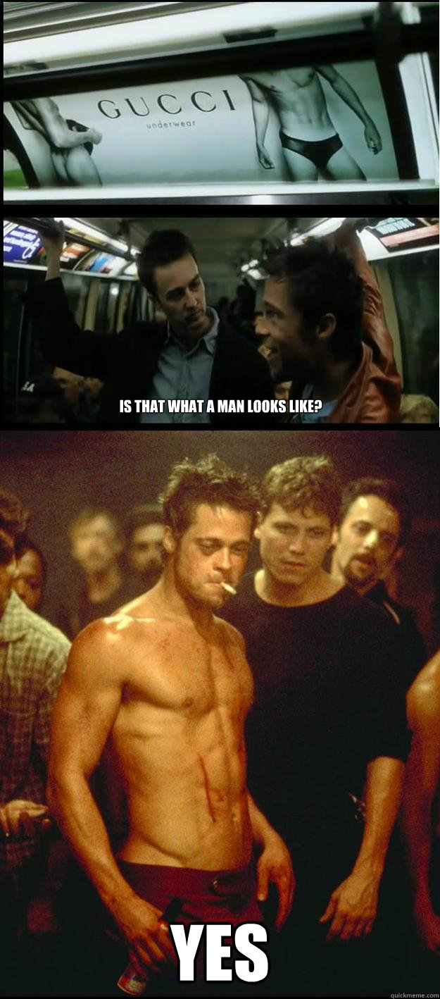 Is that what a man looks like? YES - Is that what a man looks like? YES  scumbag tyler durden