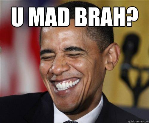 U MAD BRAH?  - U MAD BRAH?   Scumbag Obama
