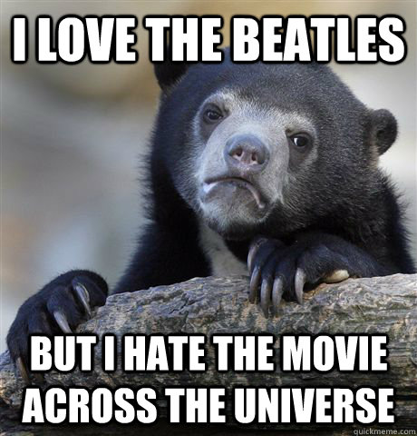 I Love The Beatles But I Hate The Movie Across The Universe