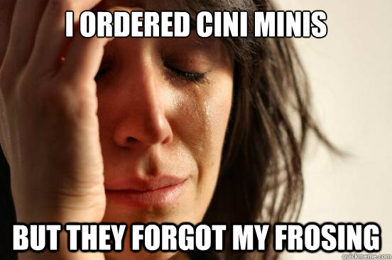 I ordered Cini Minis But they forgot my frosing - I ordered Cini Minis But they forgot my frosing  First World Problems
