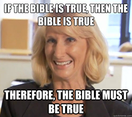 If the bible is true, then the bible is true Therefore, the bible must be true