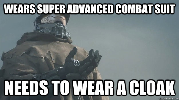 Wears super advanced combat suit Needs to wear a cloak
