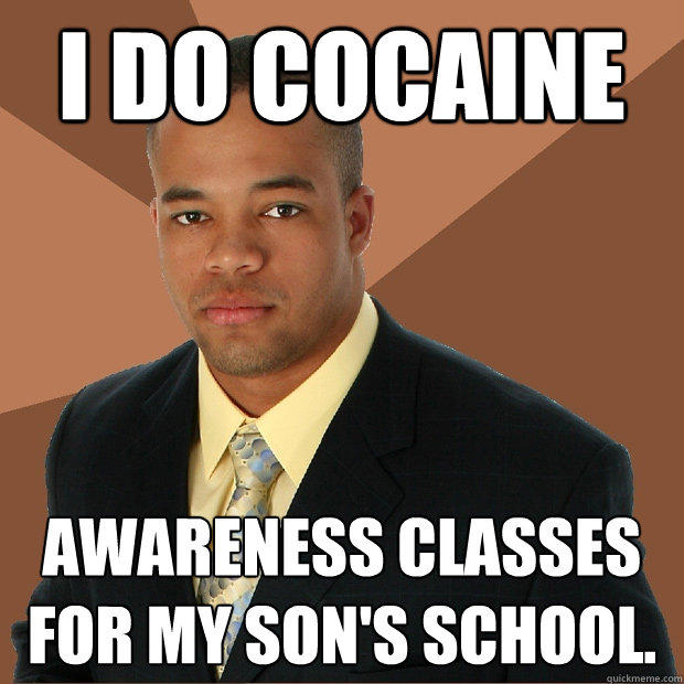 I Do Cocaine awareness classes for my son's school. - I Do Cocaine awareness classes for my son's school.  Successful Black Man