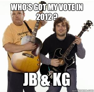 Who's got my vote in 2012 ? JB & KG