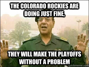 The Colorado Rockies are doing just fine, they will make the playoffs without a problem  Baghdad Bob