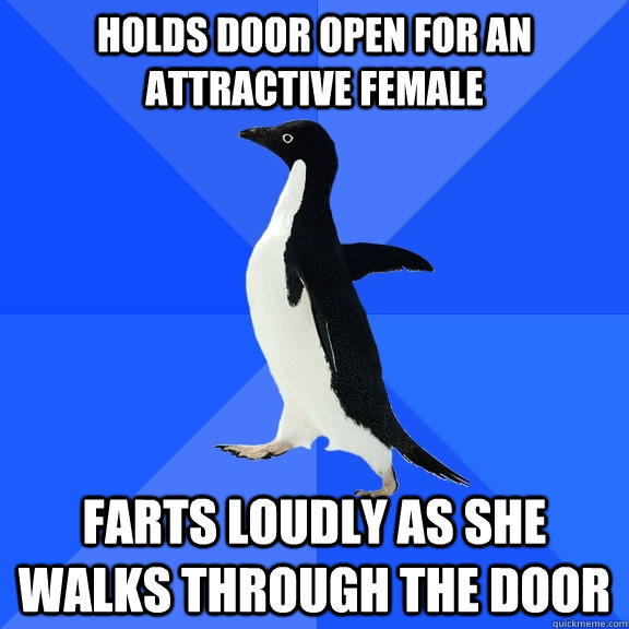 Holds door open for an attractive female   Farts loudly as she walks through the door - Holds door open for an attractive female   Farts loudly as she walks through the door  Socially Awkward Penguin