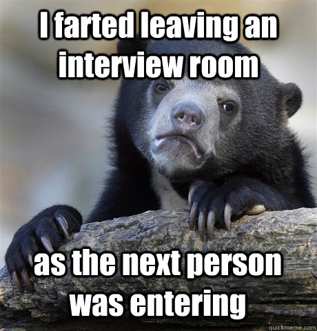 I farted leaving an interview room as the next person was entering - I farted leaving an interview room as the next person was entering  Confession Bear