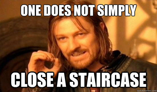 One Does Not Simply Close A Staircase - One Does Not Simply Close A Staircase  Boromir