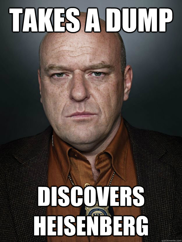 takes a dump discovers heisenberg