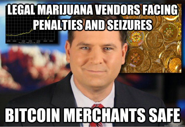 Legal marijuana vendors facing penalties and seizures Bitcoin merchants safe  Bitcoin owners safe