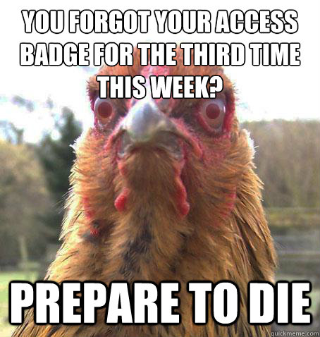 You forgot your access badge for the third time this week? PREPARE TO DIE - You forgot your access badge for the third time this week? PREPARE TO DIE  Misc