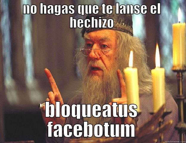 NO HAGAS QUE TE LANSE EL HECHIZO BLOQUEATUS FACEBOTUM Dumbledore