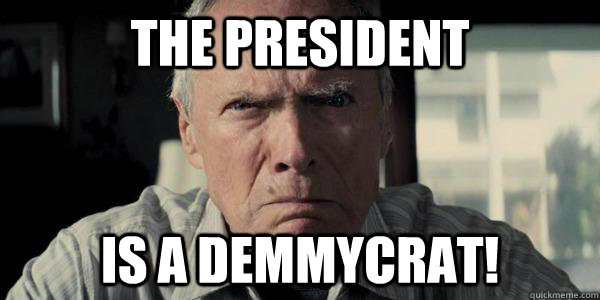 THE PRESIDENT IS A DEMMYCRAT!