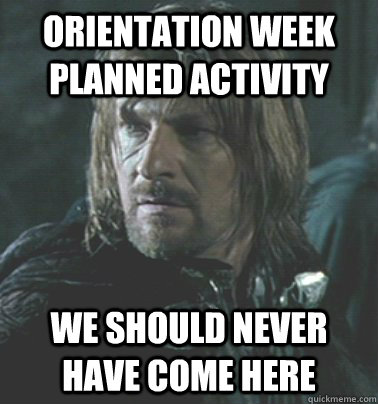 Orientation week planned activity We should never have come here