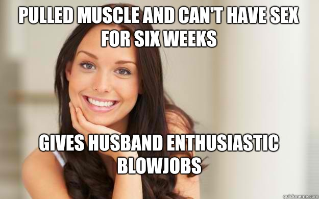 Pulled muscle and can't have sex for six weeks Gives husband enthusiastic blowjobs  - Pulled muscle and can't have sex for six weeks Gives husband enthusiastic blowjobs   Good Girl Gina