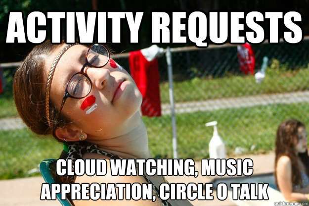 activity requests cloud watching, music appreciation, circle o talk