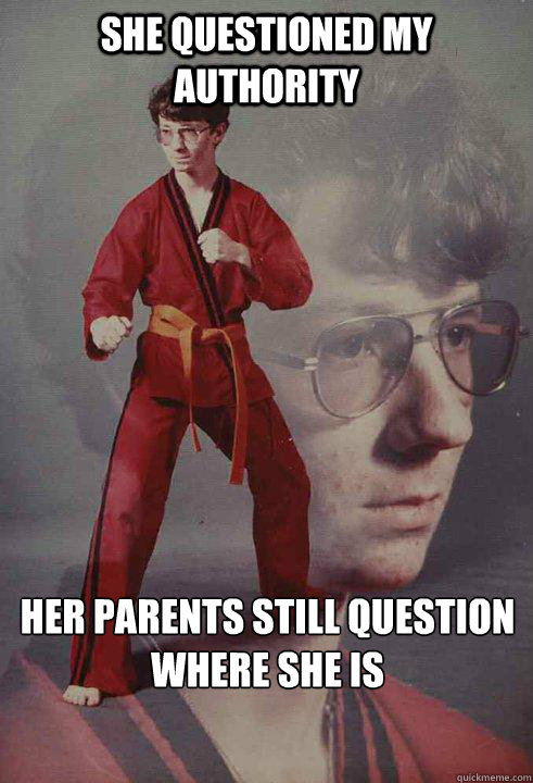 she questioned my authority her parents still question where she is  - she questioned my authority her parents still question where she is   Karate Kyle