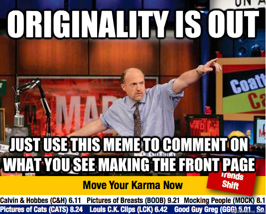 originality is out just use this meme to comment on what you see making the front page - originality is out just use this meme to comment on what you see making the front page  Mad Karma with Jim Cramer