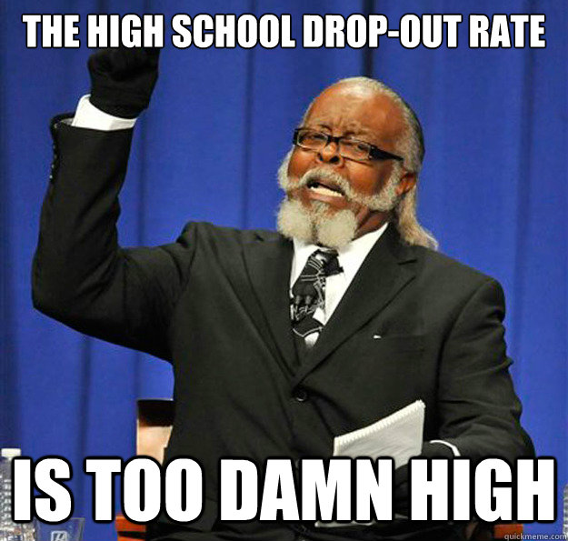 High school drop out?