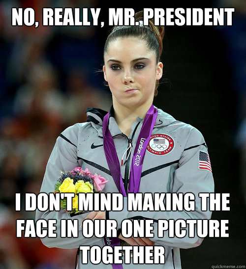 no, really, mr. president I don't mind making the face in our one picture together - no, really, mr. president I don't mind making the face in our one picture together  McKayla Not Impressed