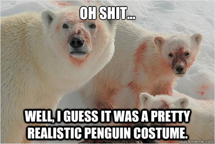 oh shit... well, i guess it was a pretty realistic penguin costume.