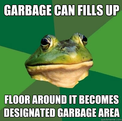 Garbage can fills up floor around it becomes designated garbage area - Garbage can fills up floor around it becomes designated garbage area  Foul Bachelor Frog