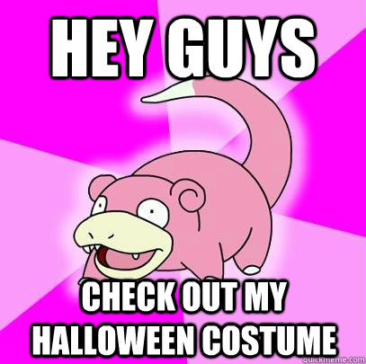 Hey guys check out my halloween costume - Hey guys check out my halloween costume  Slowpoke