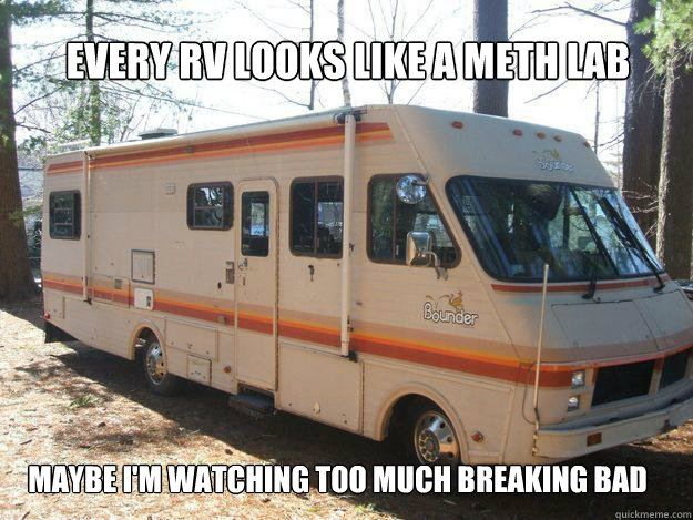 every RV looks like a Meth lab Maybe I'm watching too much Breaking Bad  Breaking Bad
