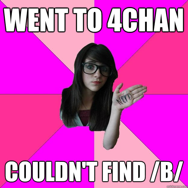 went to 4chan couldn't find /b/ - went to 4chan couldn't find /b/  Idiot Nerd Girl