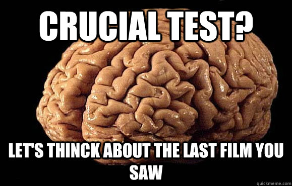 crucial test? Let's thinck about the last film you saw