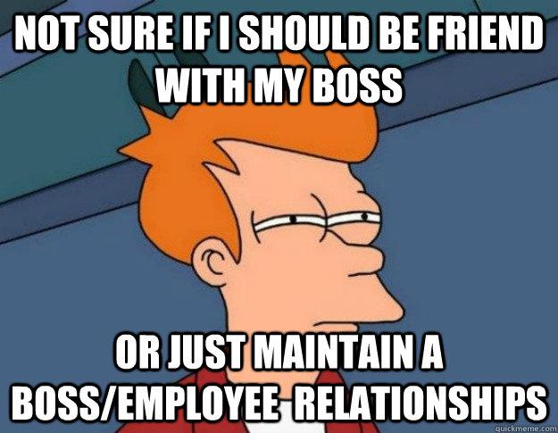 how to maintain good relationship with boss