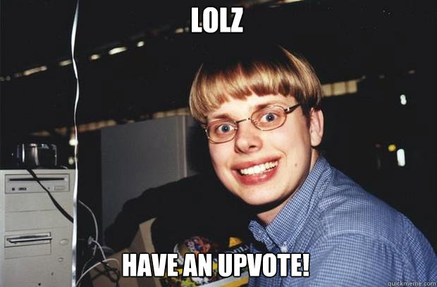LOLZ have an upvote!