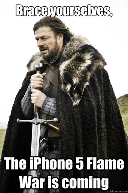 Brace yourselves, The iPhone 5 Flame War is coming