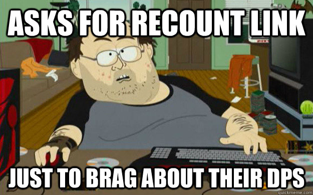 Asks for Recount link Just to brag about their DPS - Scumbag WOW