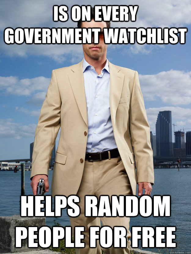 Is on every government watchlist Helps random people for free - Is on every government watchlist Helps random people for free  Good Guy Westen
