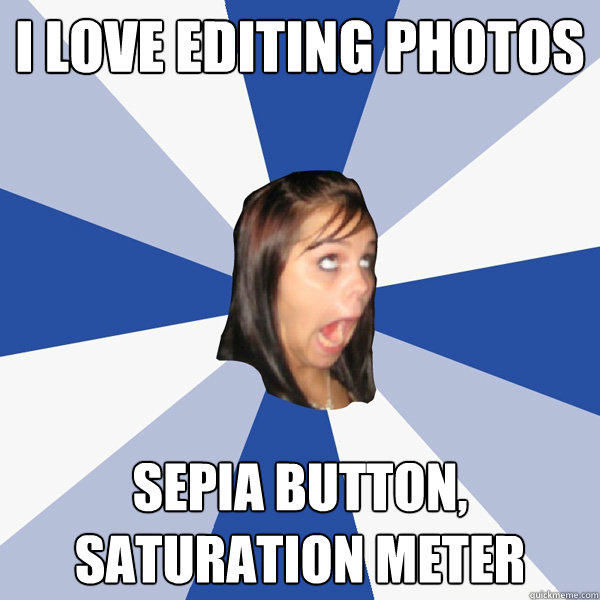 I Love editing photos sepia button, saturation meter