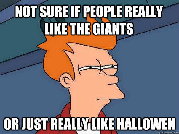 not sure if people really like the Giants or just really like hallowen - not sure if people really like the Giants or just really like hallowen  Futurama Fry