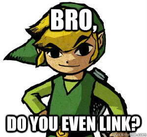 Bro, do you even link?