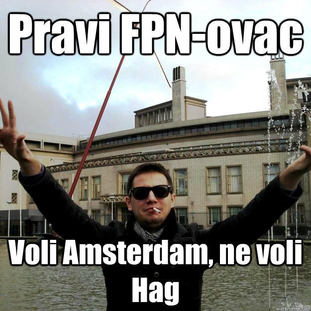 Pravi FPN-ovac Voli Amsterdam, ne voli Hag - Pravi FPN-ovac Voli Amsterdam, ne voli Hag  PraviFPN
