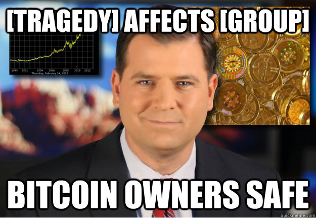 [Tragedy] affects [group] Bitcoin owners safe  Bitcoin owners safe